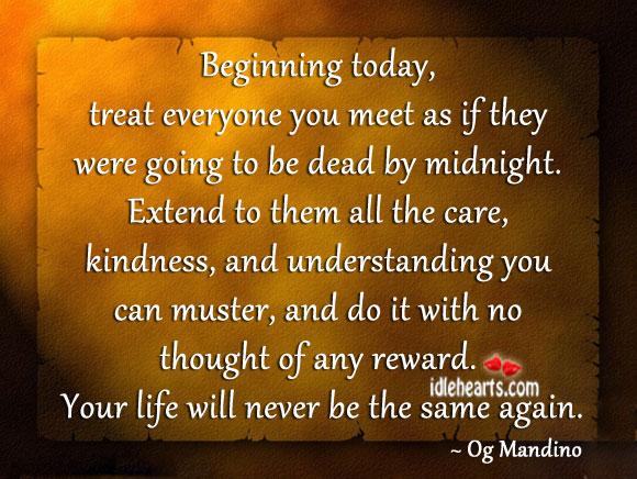 Beginning Today, Treat Everyone You Meet As…