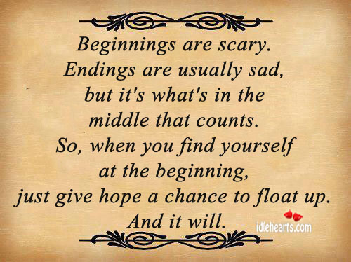Image, Beginnings are scary. Endings are usually sad, but it's what's in the middle that counts.