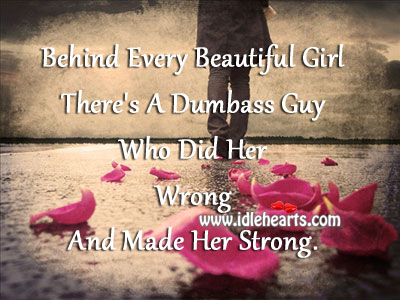 Behind Every Beautiful Girl There's…