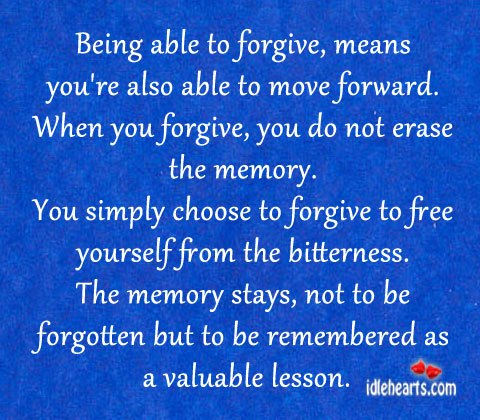 Being Able To Forgive, Means You're Also Able To Move Forward.