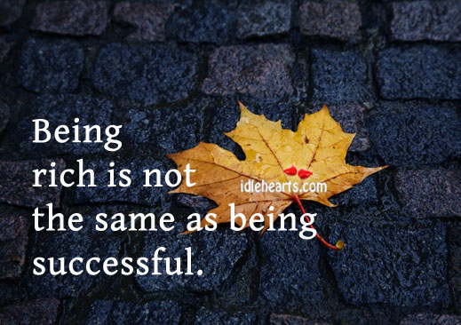 Image, Being rich is not the same as being successful.