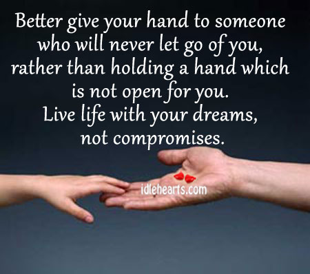 Better Give Your Hand To Someone Who Will Never Let Go Of You…..