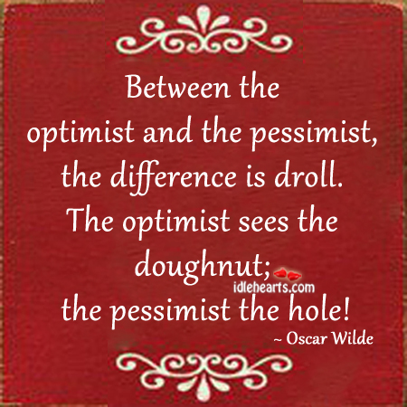 Between the optimist and the pessimist, the difference is droll. Image
