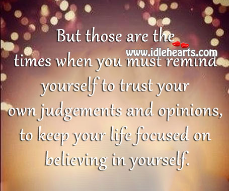 But Those Are The Times When You Must Remind Yourself…