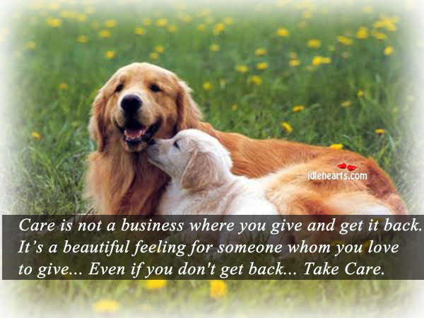 Care Is Not A Business Where You Give And….