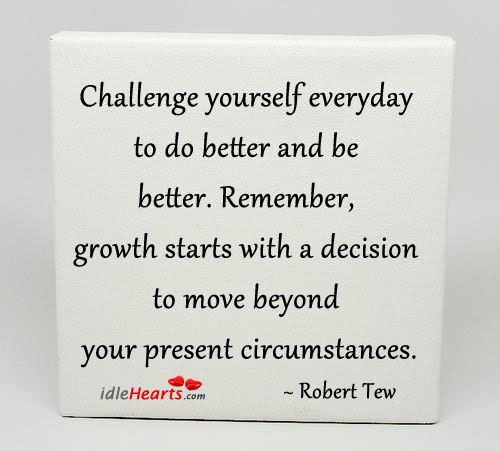 Image, Challenge yourself everyday to do better and be better.