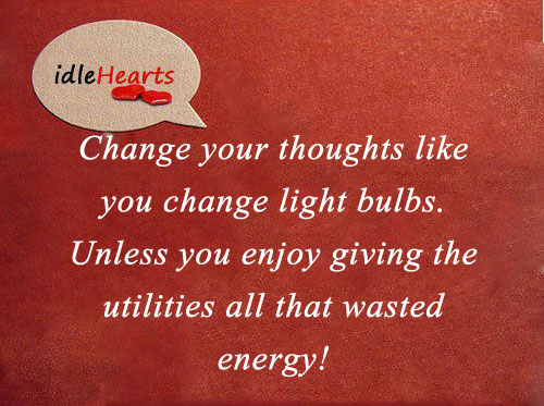 Change your thoughts like you change light bulbs. Image