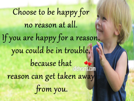 Choose to be happy for no reason at all. Image