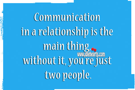 In a Relationship Communication Is The Key.