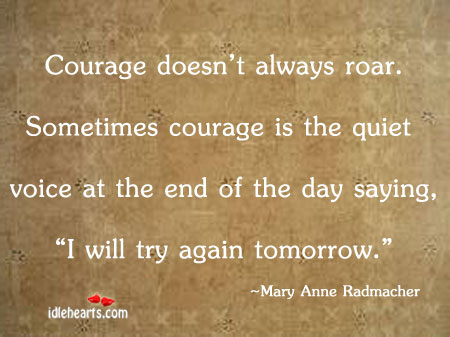 Courage Doesn't Always Roar. Sometimes…