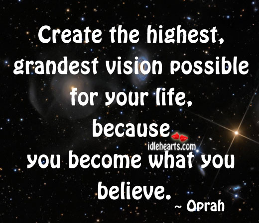 Create The Highest, Grandest Vision Possible For…