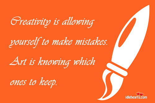 Creativity Is Allowing Yourself To Make…
