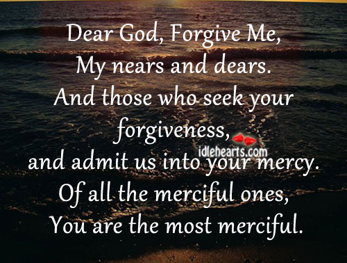 Dear God, Forgive Me, My Nears And Dears.