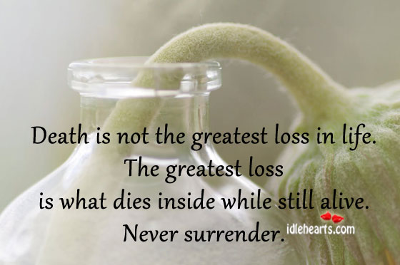 Death Is Not The Greatest Loss In Life.
