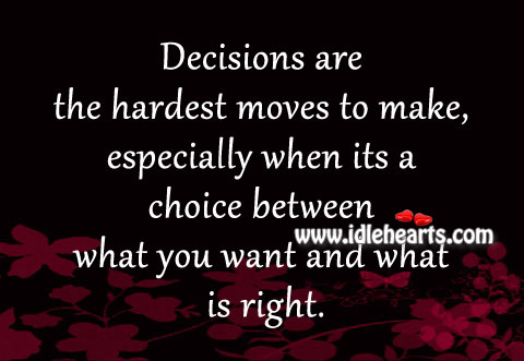 Decisions Are The Hardest Moves To Make., Choice, Decision, Decisions, Right, Want