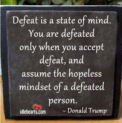 Defeat is a state of mind. Defeat Quotes Image