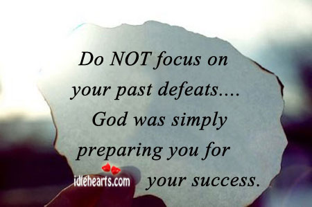 Do Not Focus On Your Past Defeats