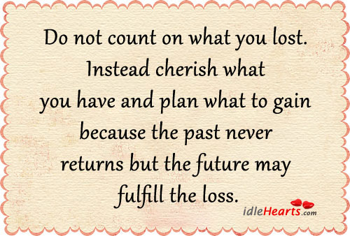 Do Not Count On What You Lost.