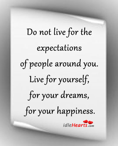 Do not live for the expectations of people around you. Image