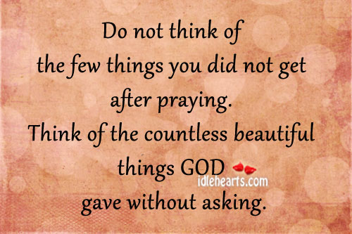 Do not think of the few things you did not get after praying. Image