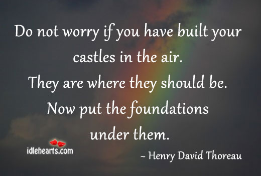 Do Not Worry If You Have Built Your Castles In The Air.