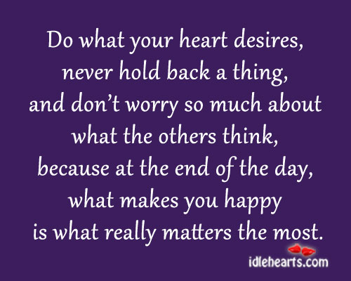 Do what your heart desires, never hold back a thing. Advice Quotes Image