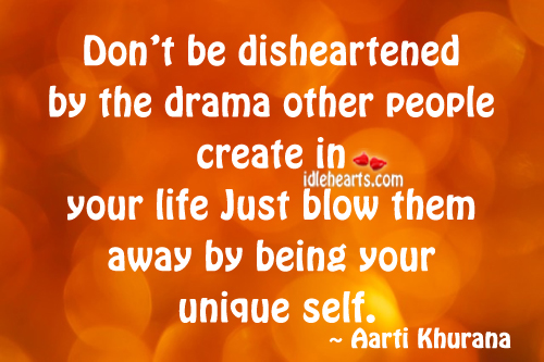Image, Don't be disheartened by the drama other people..