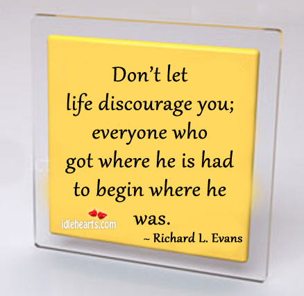 Don't let life discourage you, everyone who got Richard L. Evans Picture Quote