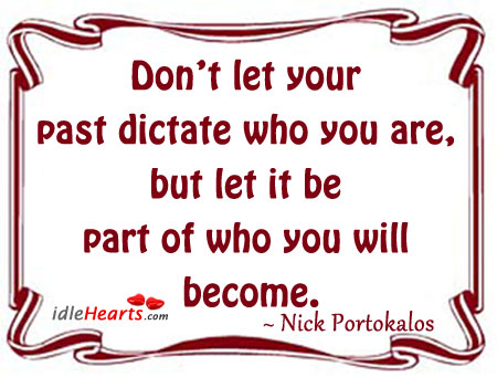 Don't let your past dictate who you are Image
