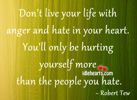 Dont Live Life With Anger And Hate