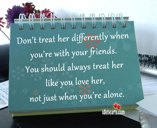 Image, Always treat her like you love her.