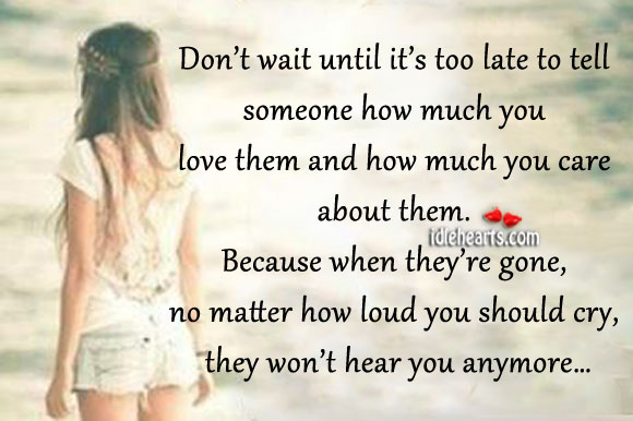 Don't wait until it's too late to show your love Image