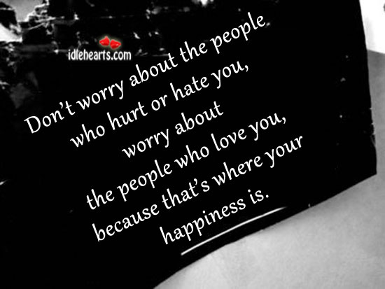 Don't worry about the people who hurt or hate you Image
