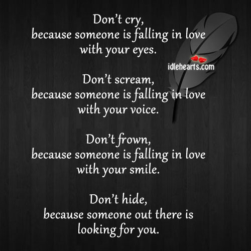 Don't Cry, Because Someone Is Falling In Love With Your Eyes