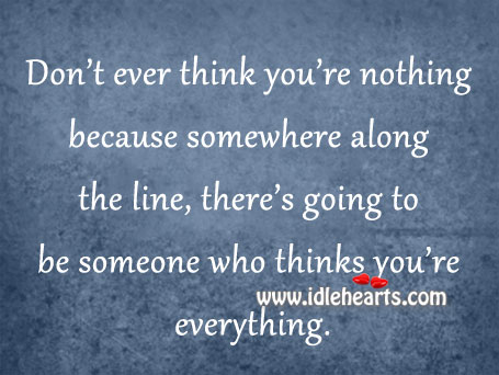 Don't Ever Think You're Nothing.