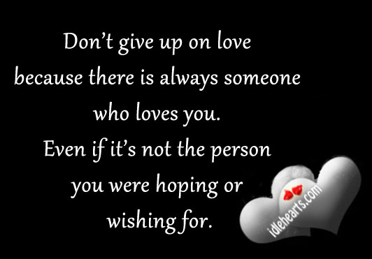 Don't Give Up on Love Because There Is Always Someone…