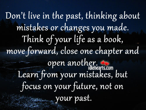 Focus On Your Future, Not On Your Past.
