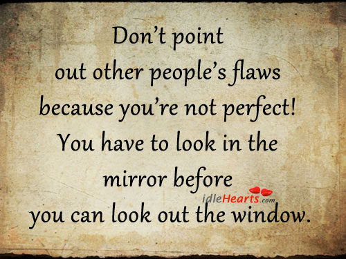 Don't Point Out Other People's Flaws Because You're…