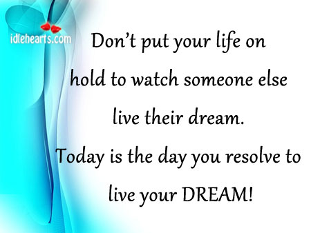 Don't Put Your Life on Hold To Watch Someone Else…