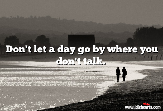 Don't let a day go by where you don't talk. Image