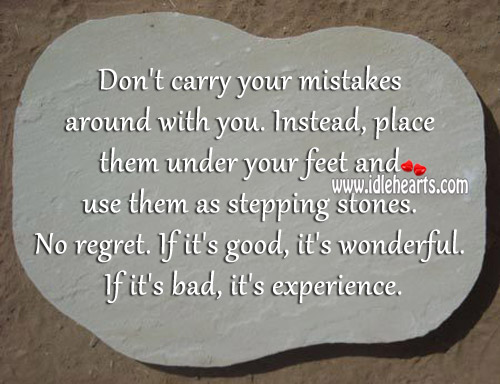 Place your mistakes under your feet and use them as stepping stones. Never Regret Quotes Image