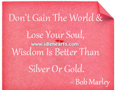 Wisdom is better than silver or gold. Image