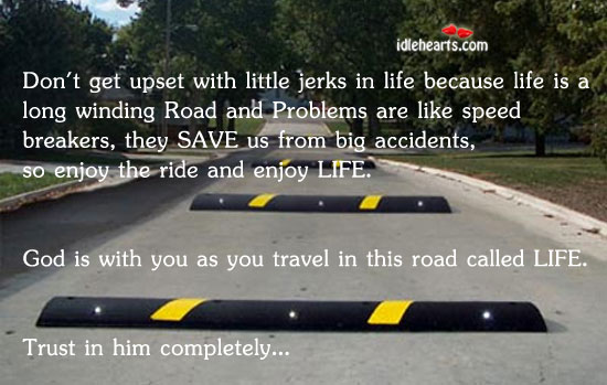 Don't Get Upset With Little Jerks In Life Because…