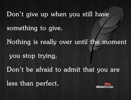 Don't Give Up When You Still Have Something….