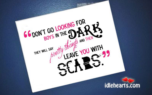 Don't Go Looking For Boys In The Dark…