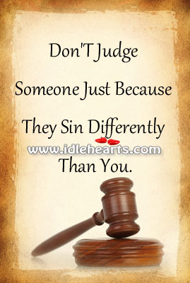 Don't judge someone just because they sin differently than you. Image