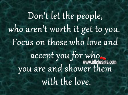 Focus On Those Who Love And Accept You For Who You Are