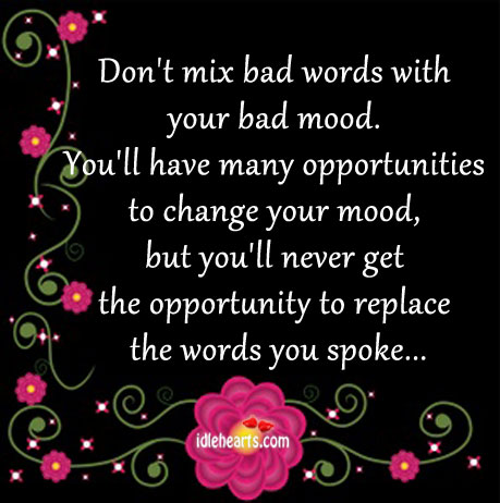 Don't Mix Bad Words With Your Bad Mood., Bad, Change, Life, Never, Opportunities, Opportunity