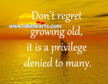 Don't Regret Growing Old