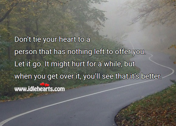 Don't tie your heart to a person that has nothing left to offer you. Hurt Quotes Image